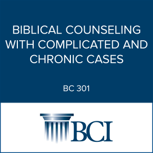 Biblical Counseling with Complicated and Chronic Cases