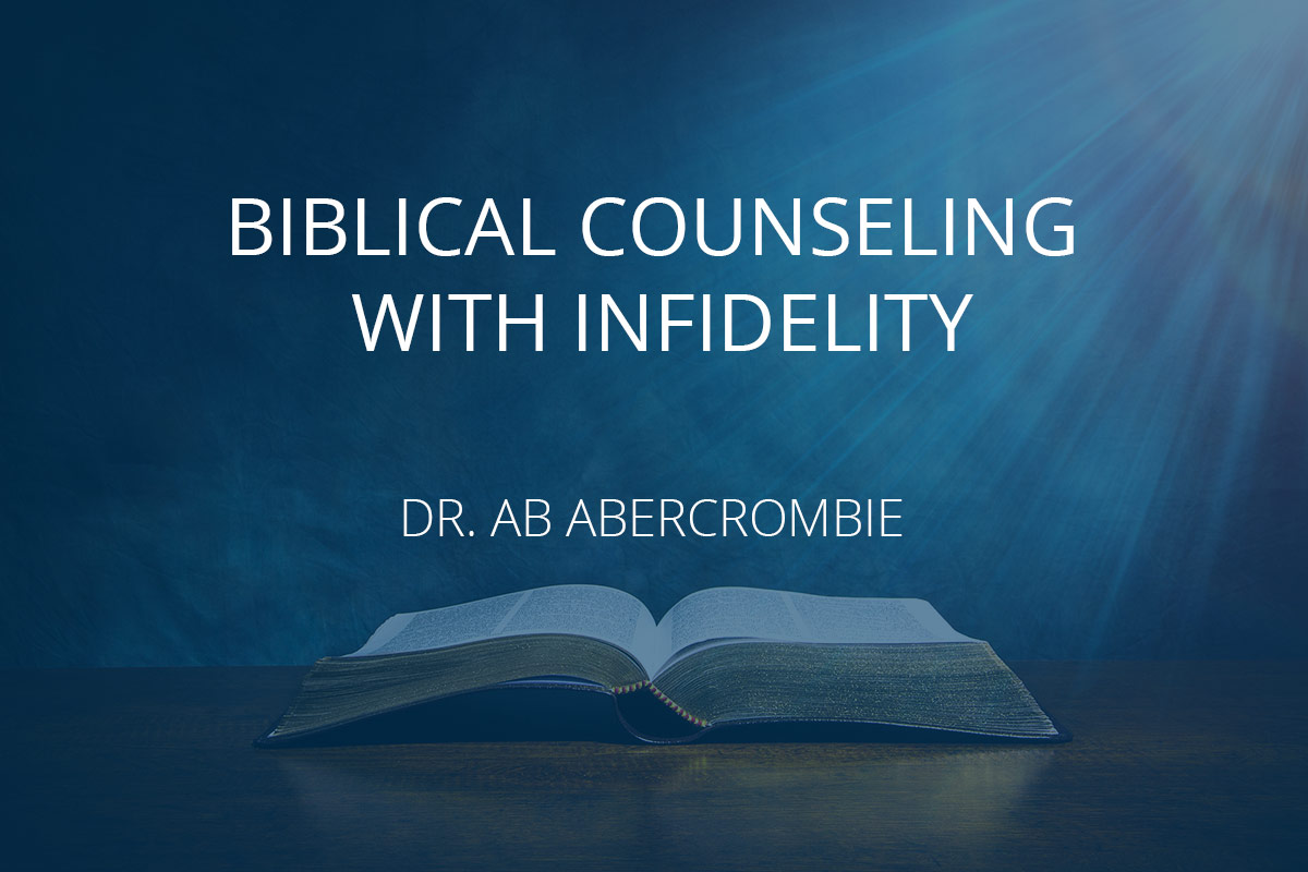 Biblical Counseling with Infidelity - Biblical Counseling