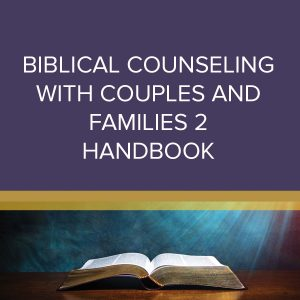 Biblical Counseling With Couples and Families 1 Handbook